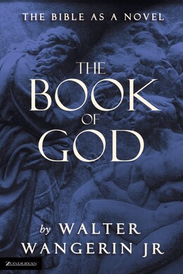 Book The Book of God: The Bible as a Novel by Walter Wangerin Jr.