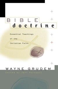 Bible Doctrine: Essential Teachings of the Christian Faith
