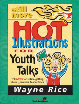Book Still More Hot Illustrations for Youth Talks: 100 More Attention-Getting Stories, Parables, and… by Wayne Rice