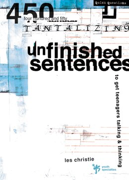 Book Unfinished Sentences: 450 Tantalizing Unfinished Sentences to Get Teenagers Talking and Thinking by Les Christie