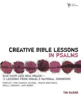 Book Creative Bible Lessons in Psalms: Raw Faith and Rich Praise---12 Lessons from Israel's National… by Tim Baker