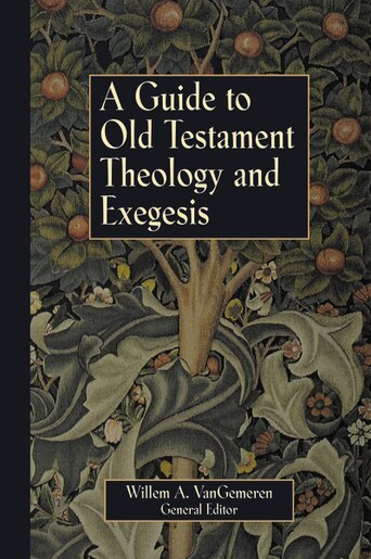 A Guide to Old Testament Theology and Exegesis by Willem A. Vangemeren