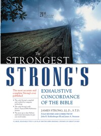 The Strongest Strong's Exhaustive Concordance of the Bible: 21st Century Edition