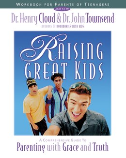 Book Raising Great Kids Workbook for Parents of Teenagers: A Comprehensive Guide to Parenting with Grace… by Henry Cloud