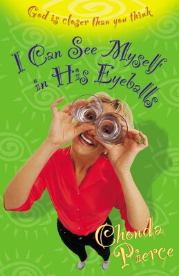 Book I Can See Myself in His Eyeballs: God Is Closer Than You Think by Chonda Pierce