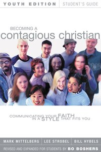Becoming a Contagious Christian Youth Edition Student's Guide: Communicating Your Faith in a Style…