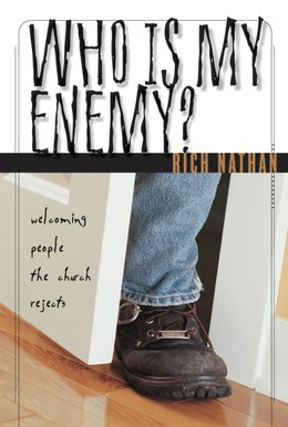 Book Who Is My Enemy?: Welcoming People the Church Rejects by Rich Nathan