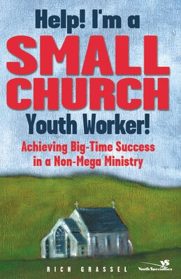 Book Help! I'm a Small Church Youth Worker!: Achieving Big-Time Success in a Non-Mega Ministry by Rich Grassel