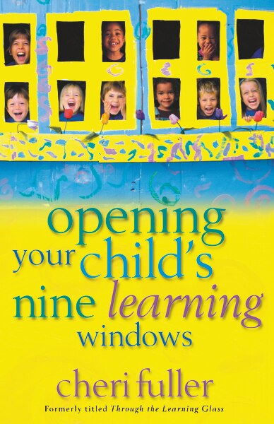 Opening Your Child's Nine Learning Windows by Cheri Fuller