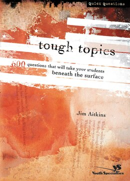 Book Tough Topics: 600 Questions That Will Take Your Students Beneath the Surface by Jim Aitkins