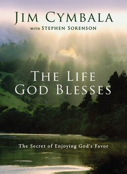 Book The Life God Blesses: The Secret of Enjoying God's Favor by Jim Cymbala