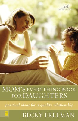 Book Mom's Everything Book for Daughters: Practical Ideas for a Quality Relationship by Becky Freeman