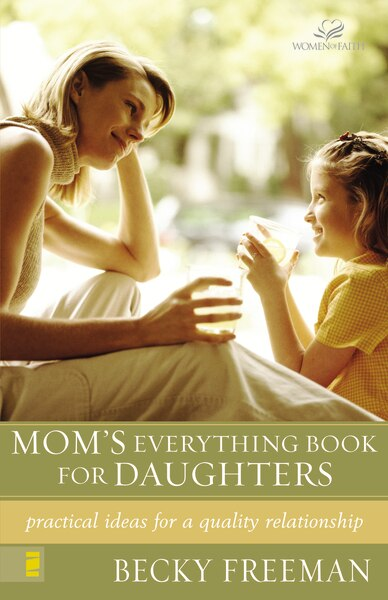Mom's Everything Book For Daughters: Practical Ideas For A Quality Relationship by Becky Freeman