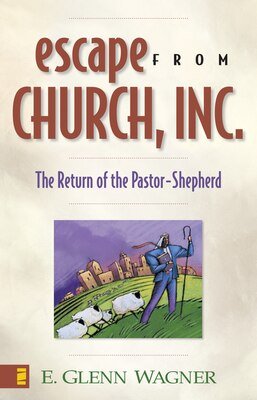 Book Escape from Church, Inc.: The Return of the Pastor-Shepherd by E. Glenn Wagner
