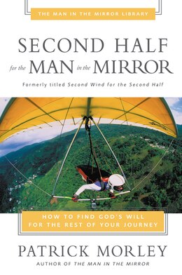 Book Second Half for the Man in the Mirror: How to Find God's Will for the Rest of Your Journey by Patrick Morley