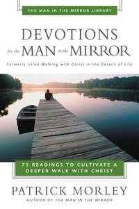 Devotions for the Man in the Mirror: 75 Readings to Cultivate a Deeper Walk with Christ
