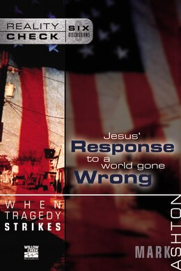 Book When Tragedy Strikes: Jesus' Response to a World Gone Wrong by Mark Ashton
