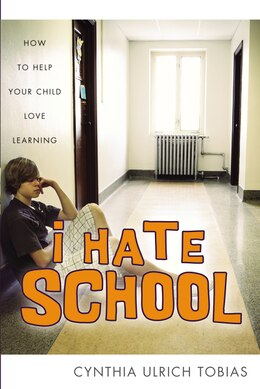 Book I Hate School: How to Help Your Child Love Learning by Cynthia Ulrich Tobias