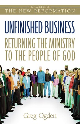Book Unfinished Business: Returning the Ministry to the People of God by Greg Ogden
