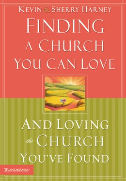 Book Finding A Church You Can Love And Loving The Church You've Found by Kevin G. Harney