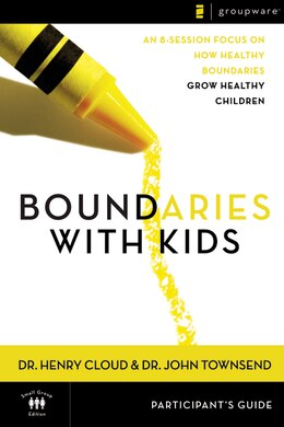 Book Boundaries with Kids Participant's Guide: When to Say Yes, How to Say No by Henry Cloud