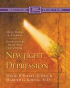 New Light On Depression: Help, Hope, and Answers for the Depressed and Those Who Love Them