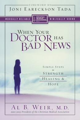 Book When Your Doctor Has Bad News: Simple Steps to Strength, Healing, and Hope by Al B. Weir