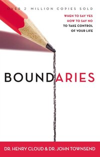Boundaries: When to Say Yes, How to Say No, to Take Control of Your Life