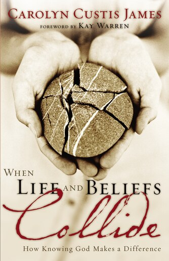 When Life And Beliefs Collide: How Knowing God Makes a Difference by Carolyn Custis James