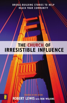 Book The Church of Irresistible Influence: Bridge-Building Stories to Help Reach Your Community by Robert Lewis