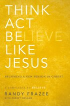 Think, Act, Be Like Jesus: Becoming a New Person in Christ