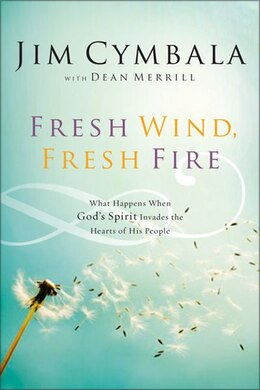 Book Fresh Wind, Fresh Fire: What Happens When God's Spirit Invades the Hearts of His People by Jim Cymbala