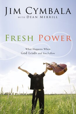 Book Fresh Power: What Happens When God Leads and You Follow by Jim Cymbala