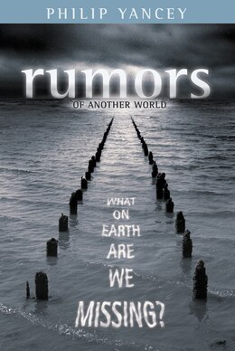 Book Rumors of Another World: What on Earth Are We Missing? by Philip Yancey