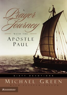 Book A Prayer Journey with the Apostle Paul: Sixty Devotions by Dr. Michael Green