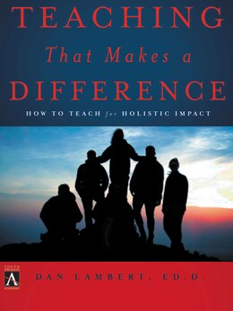 Book Teaching That Makes A Difference: How to Teach for Holistic Impact by Dan Lambert