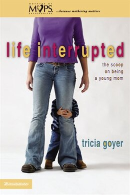 Book Life Interrupted: The Scoop On Being A Young Mom by Tricia Goyer