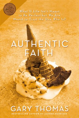 Book Authentic Faith: The Power of a Fire-Tested Life by Gary L. Thomas