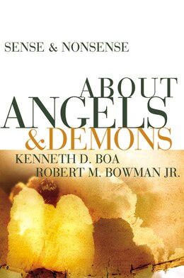 Book Sense and Nonsense about Angels and Demons by Kenneth D. Boa