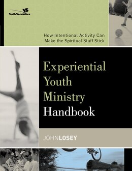 Book Experiential Youth Ministry Handbook: How Intentional Activity Can Make the Spiritual Stuff Stick by John Losey