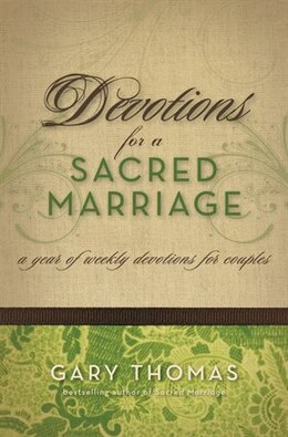 Book Devotions For A Sacred Marriage: A Year of Weekly Devotions for Couples by Gary L. Thomas