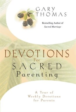 Book Devotions for Sacred Parenting: A Year of Weekly Devotions for Parents by Gary L. Thomas