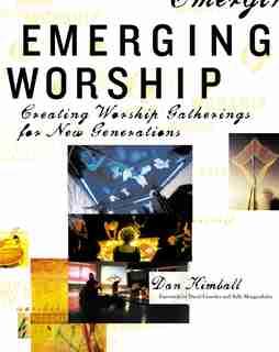 Emerging Worship: Creating Worship Gatherings For New Generations de Dan Kimball