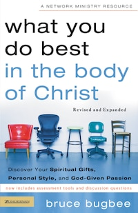 What You Do Best in the Body of Christ: Discover Your Spiritual Gifts, Personal Style, and God…