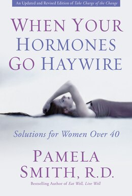 Book When Your Hormones Go Haywire: Solutions for Women over 40 by Pamela M. Smith