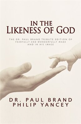 Book In The Likeness Of God: The Dr. Paul Brand Tribute Edition of Fearfully and Wonderfully Made and In… by Philip Yancey