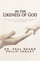 In The Likeness Of God: The Dr. Paul Brand Tribute Edition of Fearfully and Wonderfully Made and In…