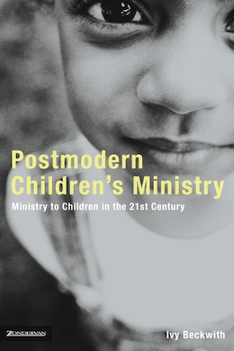 Book Postmodern Children's Ministry: Ministry To Children In The 21st Century Church by Ivy Beckwith