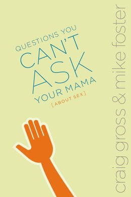 Book Questions You Can't Ask Your Mama About Sex by Craig Gross