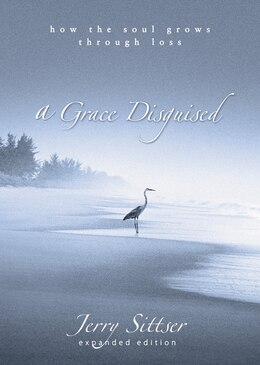 Book A Grace Disguised: How The Soul Grows Through Loss by Jerry L. Sittser